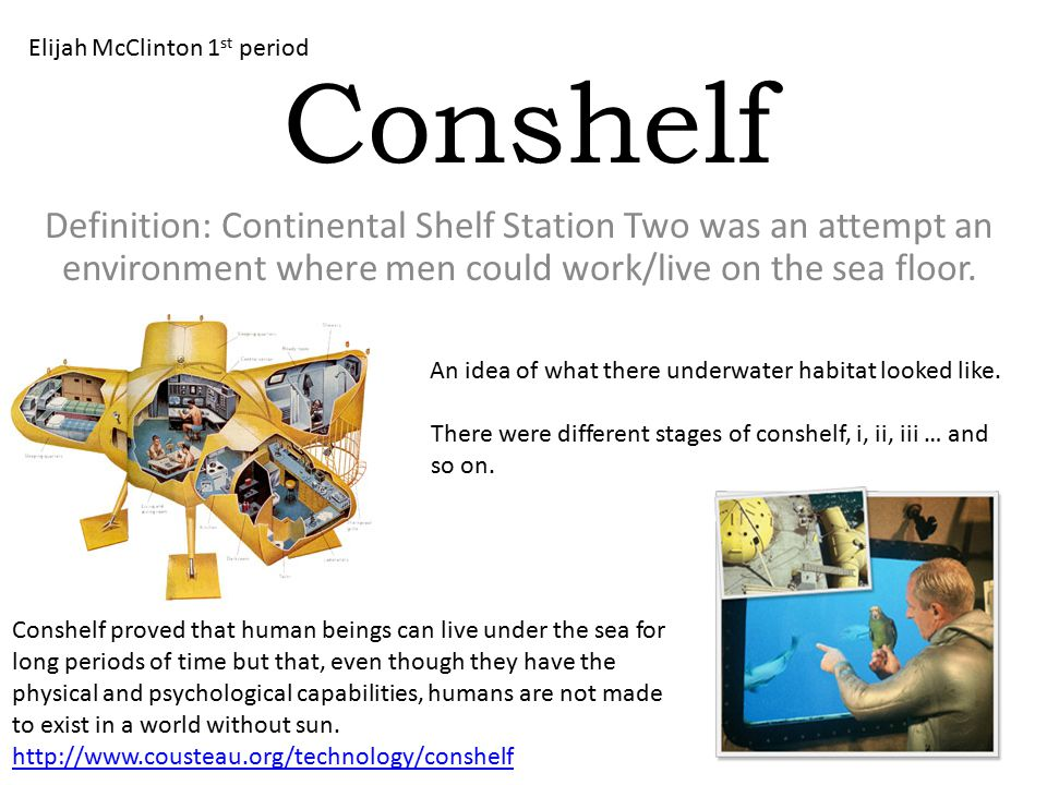 Conshelf Definition: Continental Shelf Station Two was an attempt an environment where men could work/live on the sea floor. An idea of what there und