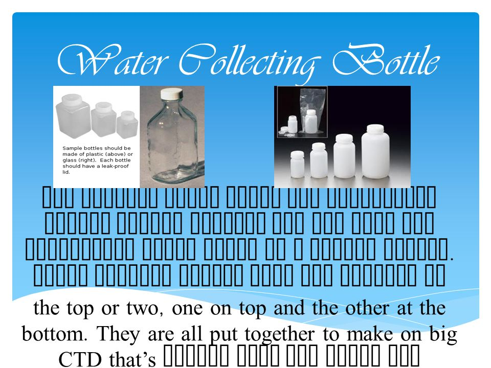 Water Collecting Bottle The bottles shown above are originally called niskin bottles and are used for collecting ocean water as a marine census. These