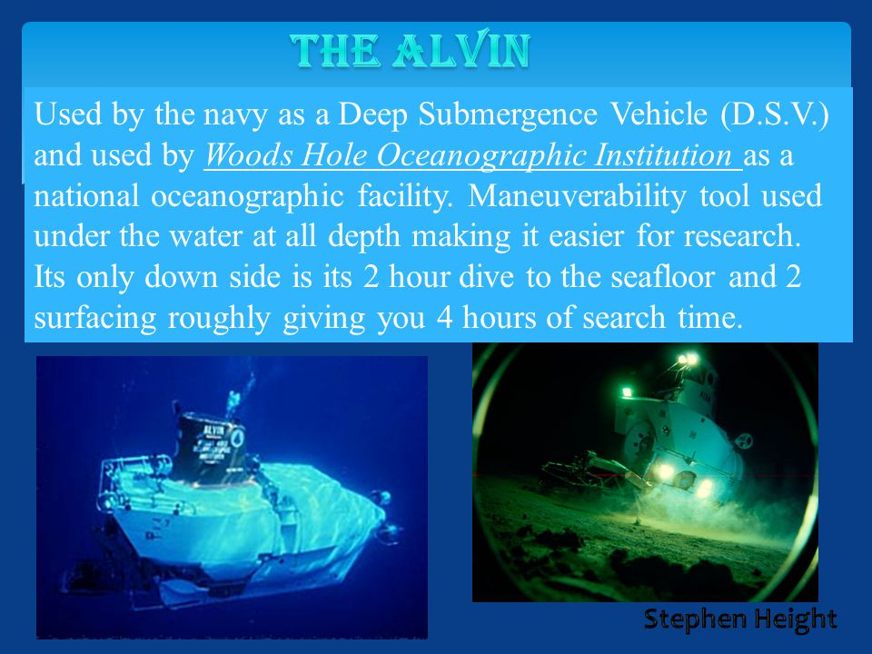 Used by the navy as a Deep Submergence Vehicle (D.S.V.) and used by Woods Hole Oceanographic Institution as a national oceanographic facility. Maneuve