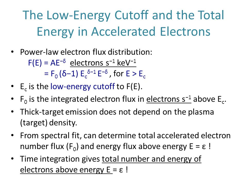 The Low-Energy Cutoff and the Total Energy in Accelerated Electrons Power-law electron flux distribution: F(E) = AE −δ electrons s −1 keV −1 = F 0 (δ−