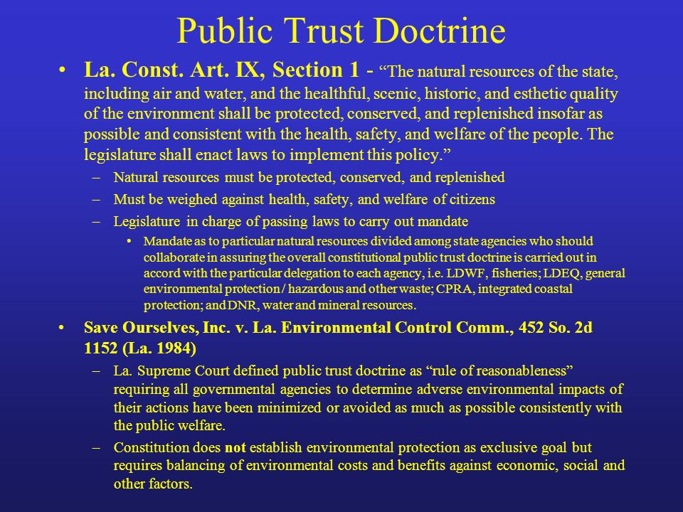 "Public Trust Doctrine La. Const. Art. IX, Section 1 - ""The natural resources of the state, including air and water, and the healthful, scenic, histori"