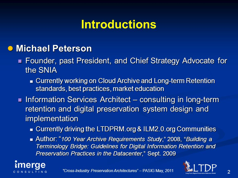 "2 ""Cross-Industry Preservation Architectures"" – PASIG May, 2011 Introductions ● Michael Peterson Founder, past President, and Chief Strategy Advocate"