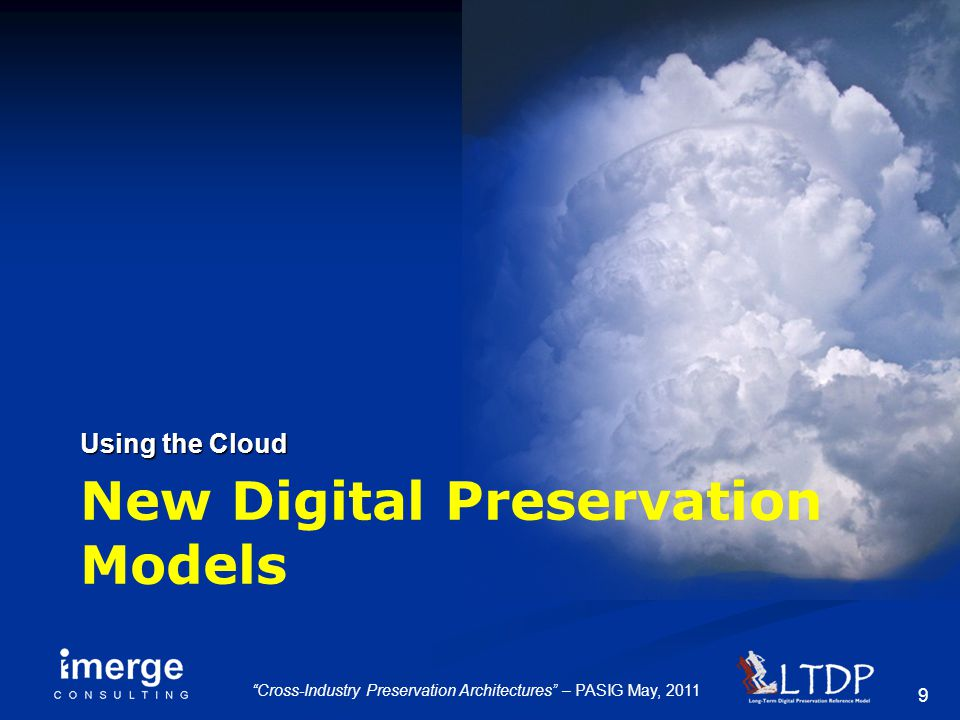 "9 ""Cross-Industry Preservation Architectures"" – PASIG May, 2011 New Digital Preservation Models Using the Cloud"