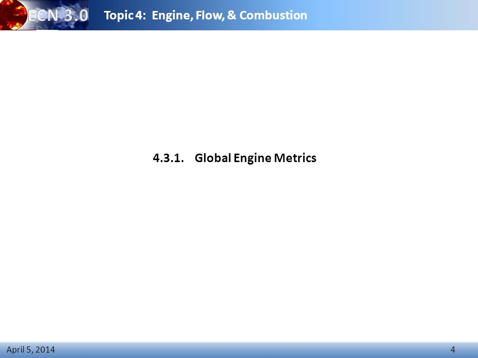 Topic 4: Engine, Flow, & Combustion 4 April 5, 2014 4.3.1. Global Engine Metrics
