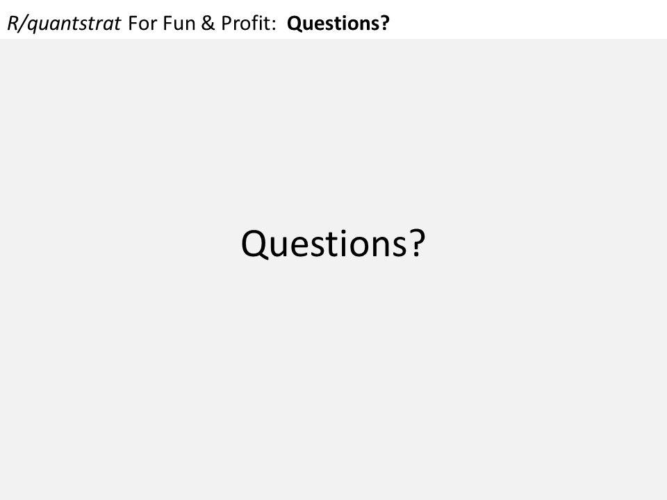 R/quantstrat For Fun & Profit: Questions? Questions?