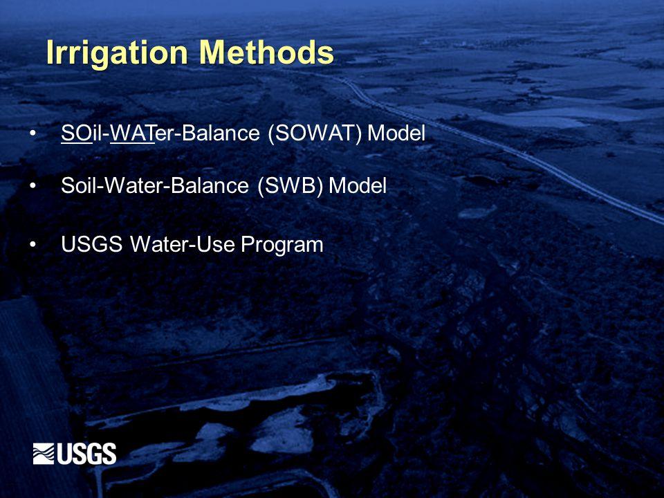 Irrigation Methods SOil-WATer-Balance (SOWAT) Model Soil-Water-Balance (SWB) Model USGS Water-Use Program