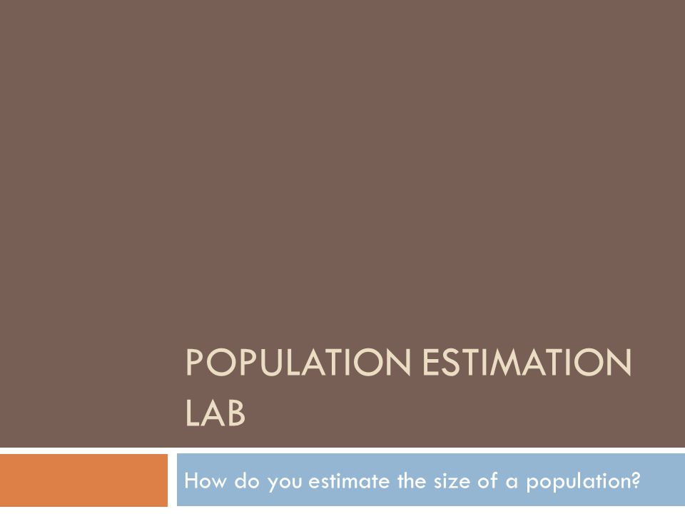 POPULATION ESTIMATION LAB How do you estimate the size of a population?