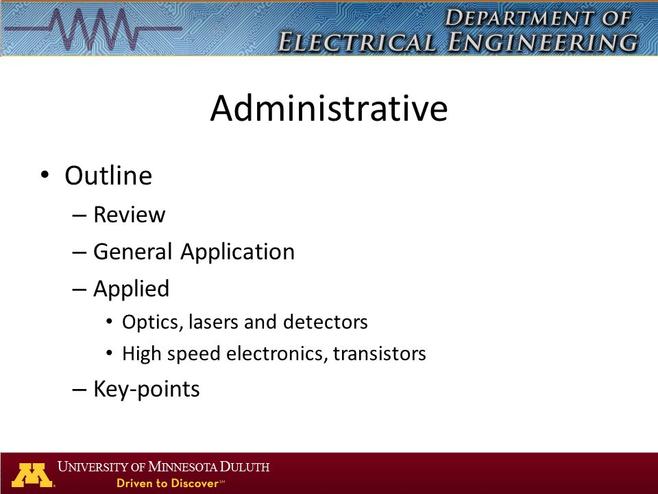 Administrative Outline – Review – General Application – Applied Optics, lasers and detectors High speed electronics, transistors – Key-points