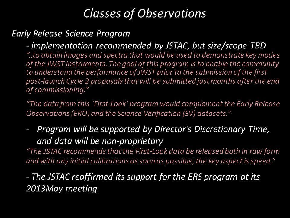 Early Release Science Program - implementation recommended by JSTAC, but size/scope TBD ..to obtain images and spectra that would be used to demonstrate key modes of the JWST instruments.