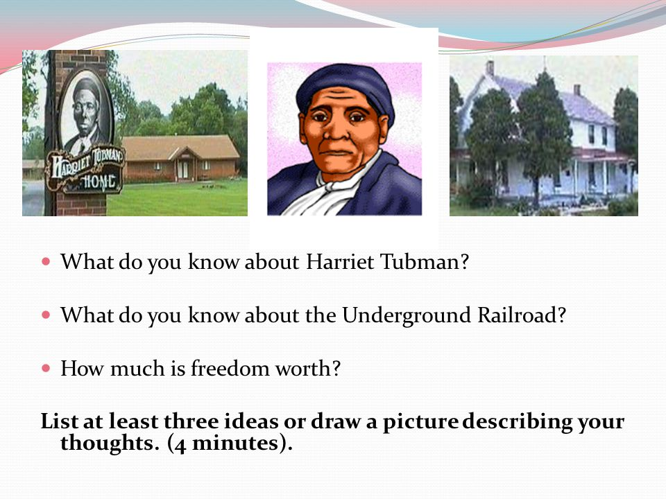 What do you know about Harriet Tubman. What do you know about the Underground Railroad.
