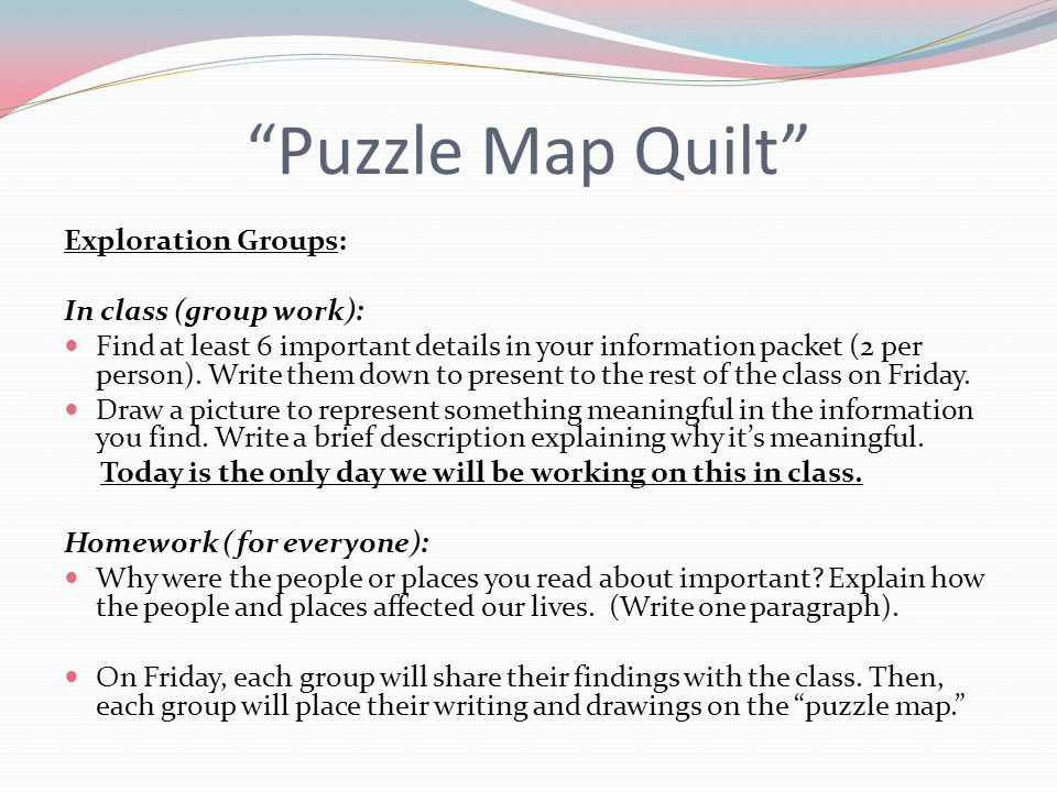 Puzzle Map Quilt Exploration Groups: In class (group work): Find at least 6 important details in your information packet (2 per person).