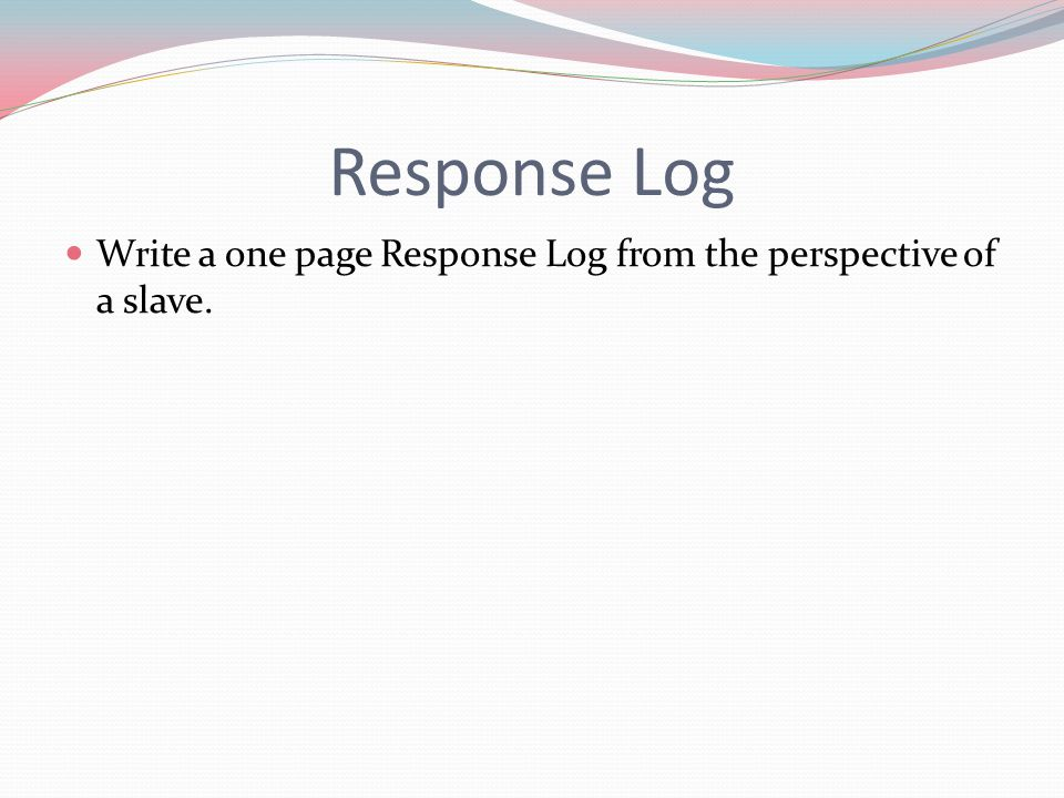 Response Log Write a one page Response Log from the perspective of a slave.