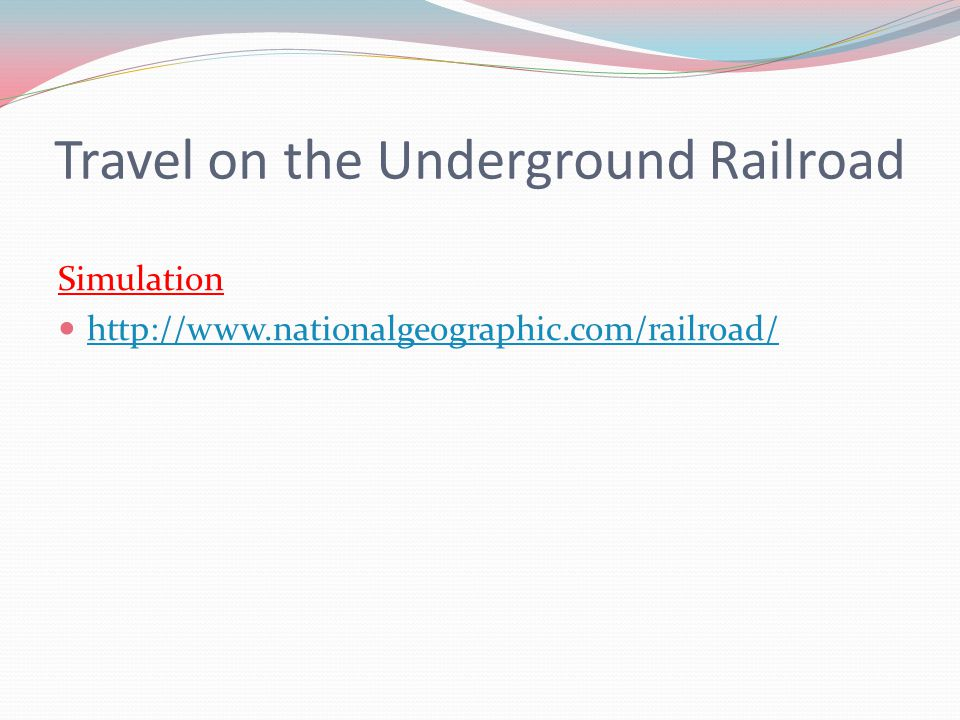 Travel on the Underground Railroad Simulation http://www.nationalgeographic.com/railroad/
