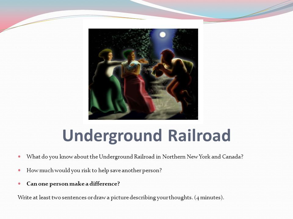 Underground Railroad What do you know about the Underground Railroad in Northern New York and Canada.