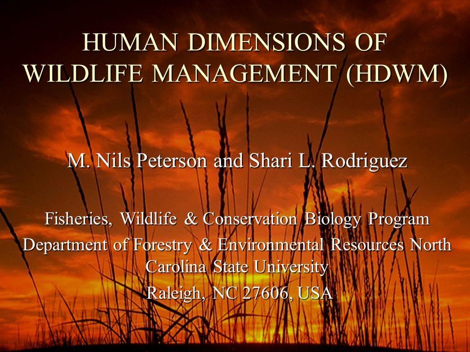 HUMAN DIMENSIONS OF WILDLIFE MANAGEMENT (HDWM) M.Nils Peterson and Shari L.
