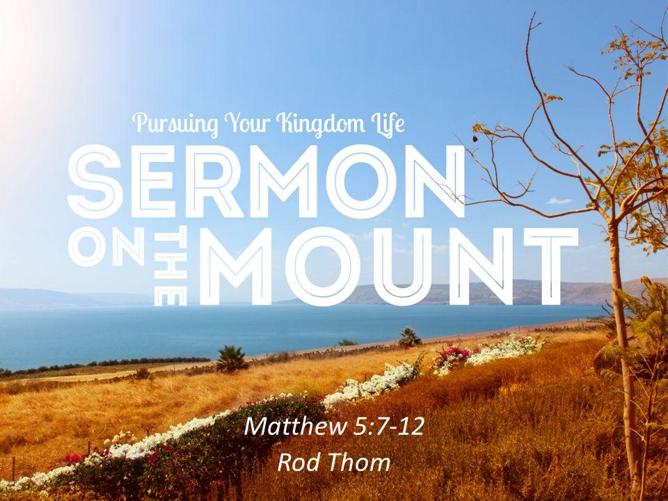 Matthew 5:7-12 Rod Thom