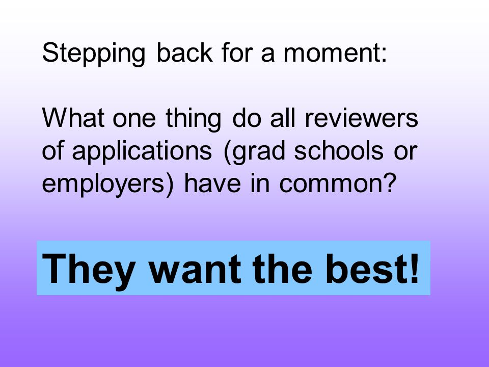 Stepping back for a moment: What one thing do all reviewers of applications (grad schools or employers) have in common.