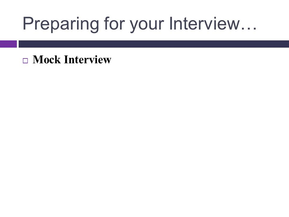 Preparing for your Interview…  Mock Interview
