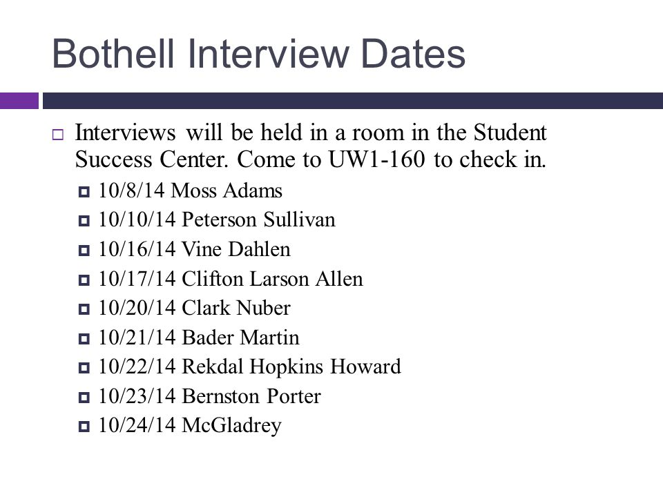 Bothell Interview Dates  Interviews will be held in a room in the Student Success Center.