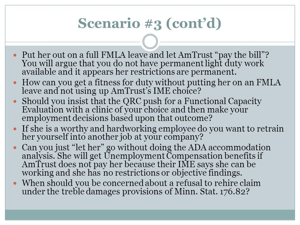 Scenario #3 (cont'd) Put her out on a full FMLA leave and let AmTrust pay the bill .