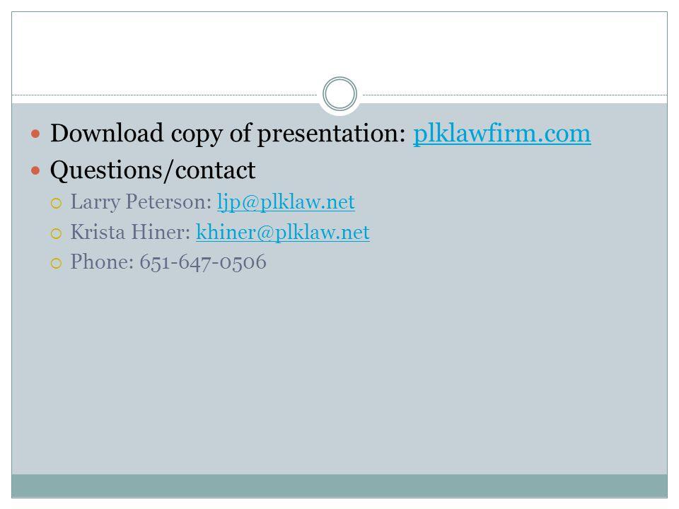 Download copy of presentation: plklawfirm.complklawfirm.com Questions/contact  Larry Peterson: ljp@plklaw.netljp@plklaw.net  Krista Hiner: khiner@plklaw.netkhiner@plklaw.net  Phone: 651-647-0506