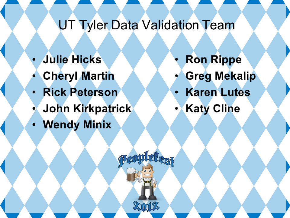 UT Tyler Data Validation Team Julie Hicks Cheryl Martin Rick Peterson John Kirkpatrick Wendy Minix Ron Rippe Greg Mekalip Karen Lutes Katy Cline
