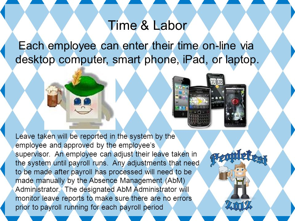 Each employee can enter their time on-line via desktop computer, smart phone, iPad, or laptop.