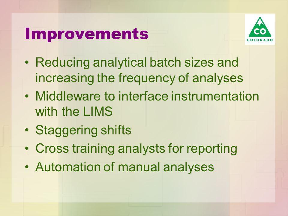 Improvements Reducing analytical batch sizes and increasing the frequency of analyses Middleware to interface instrumentation with the LIMS Staggering