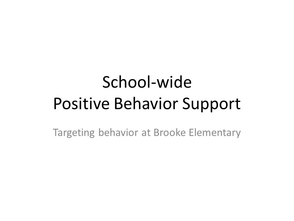 School-wide Positive Behavior Support Targeting behavior at Brooke Elementary