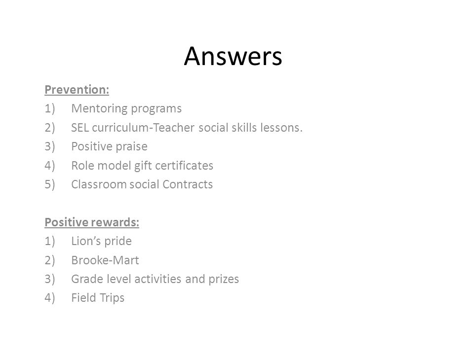 Answers Prevention: 1)Mentoring programs 2)SEL curriculum-Teacher social skills lessons.