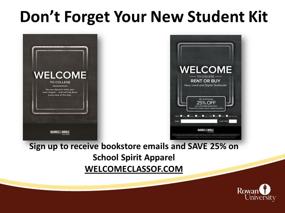 Don't Forget Your New Student Kit Sign up to receive bookstore emails and SAVE 25% on School Spirit Apparel WELCOMECLASSOF.COM