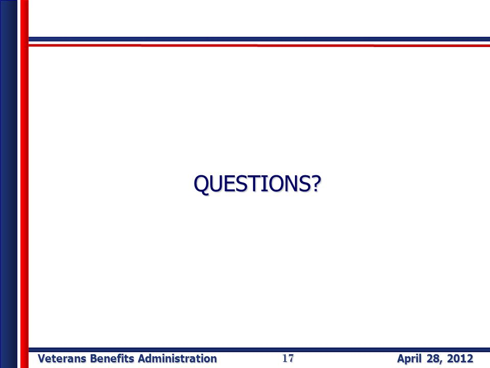 Veterans Benefits Administration April 28, 2012 17 QUESTIONS