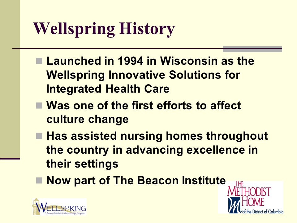 Wellspring History Launched in 1994 in Wisconsin as the Wellspring Innovative Solutions for Integrated Health Care Was one of the first efforts to aff