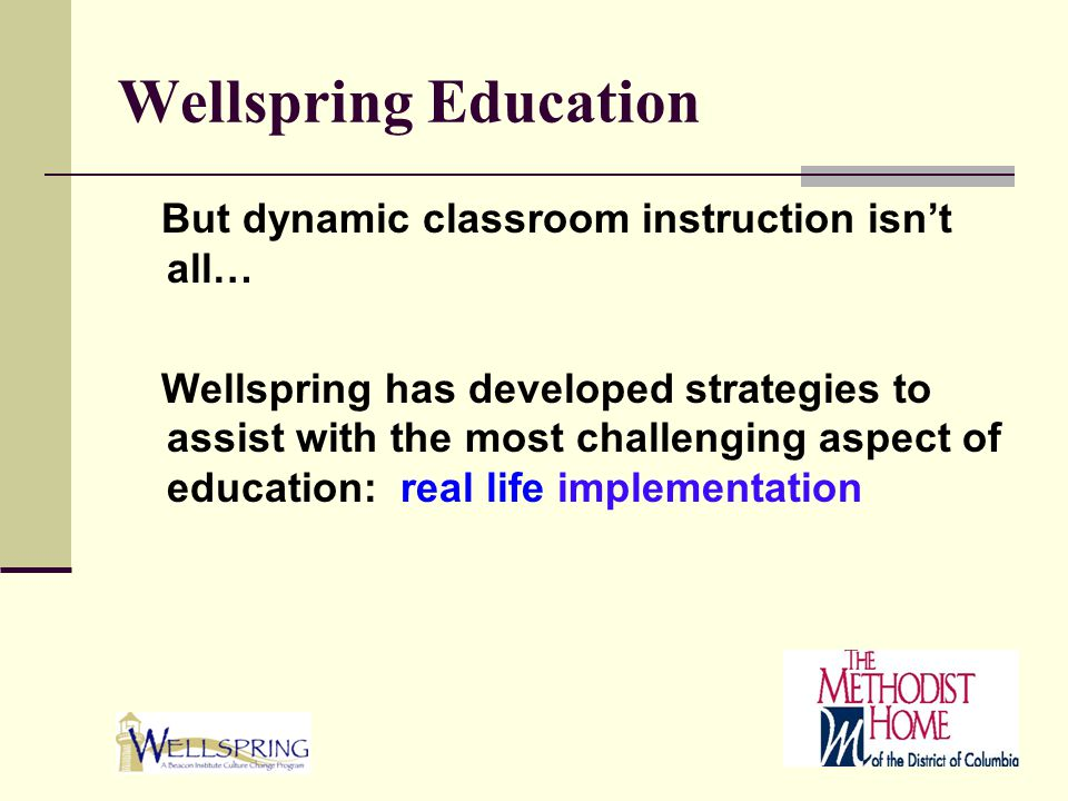 Wellspring Education But dynamic classroom instruction isn't all… Wellspring has developed strategies to assist with the most challenging aspect of ed