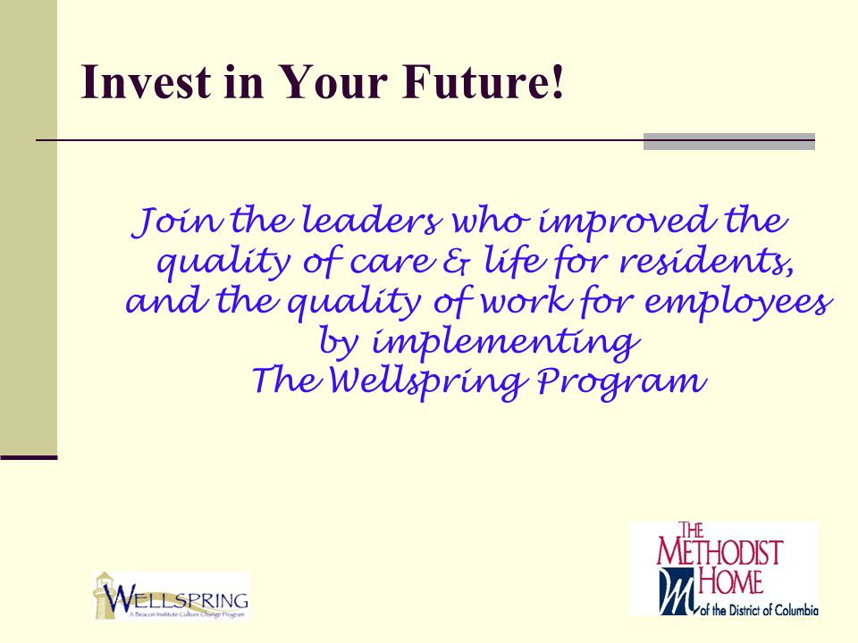 Invest in Your Future! Join the leaders who improved the quality of care & life for residents, and the quality of work for employees by implementing T