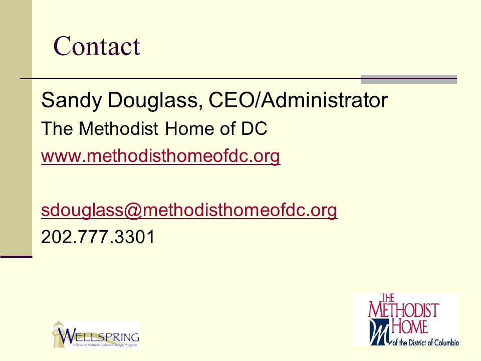 Contact Sandy Douglass, CEO/Administrator The Methodist Home of DC www.methodisthomeofdc.org sdouglass@methodisthomeofdc.org 202.777.3301