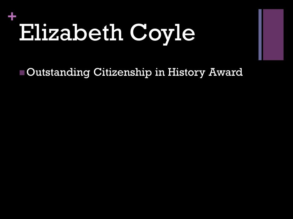 + Elizabeth Coyle Outstanding Citizenship in History Award