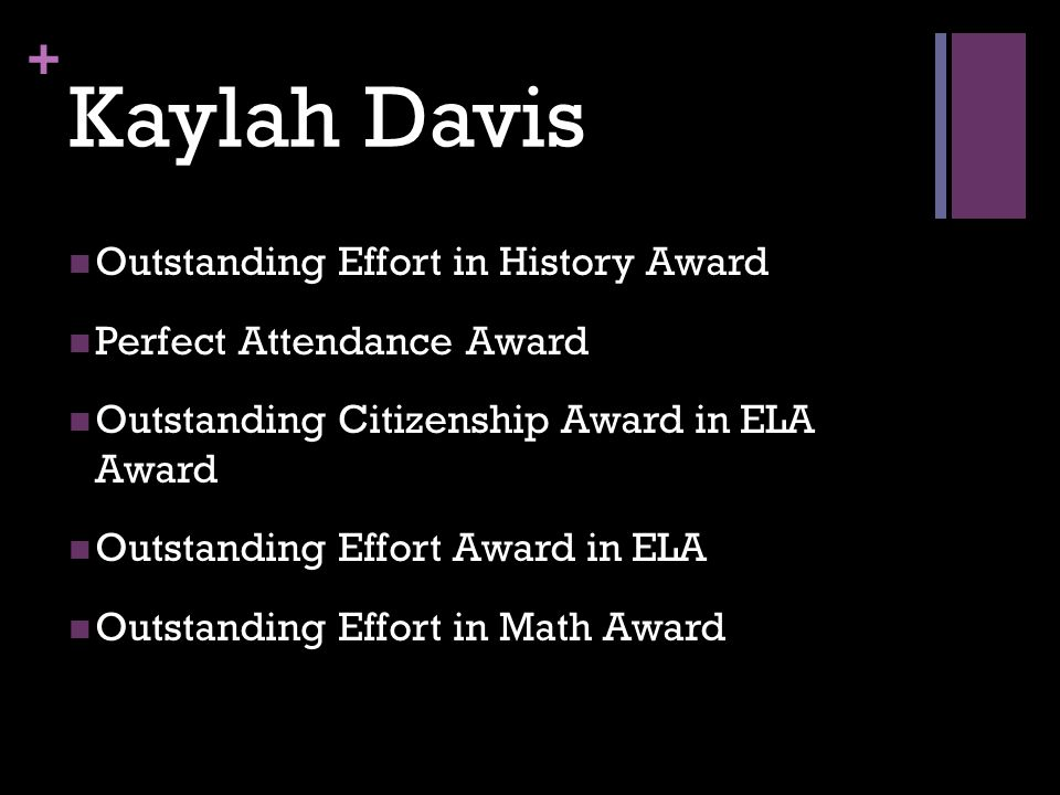 + Kaylah Davis Outstanding Effort in History Award Perfect Attendance Award Outstanding Citizenship Award in ELA Award Outstanding Effort Award in ELA