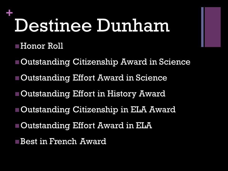 + Destinee Dunham Honor Roll Outstanding Citizenship Award in Science Outstanding Effort Award in Science Outstanding Effort in History Award Outstand