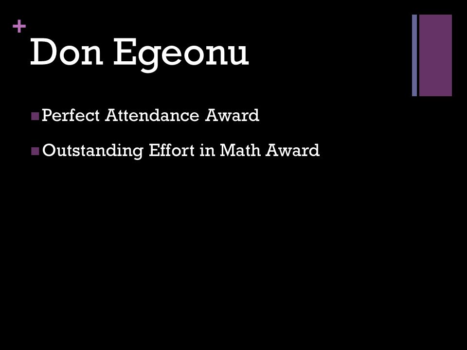 + Don Egeonu Perfect Attendance Award Outstanding Effort in Math Award