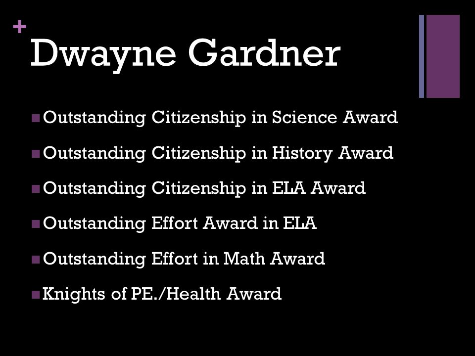 + Dwayne Gardner Outstanding Citizenship in Science Award Outstanding Citizenship in History Award Outstanding Citizenship in ELA Award Outstanding Ef