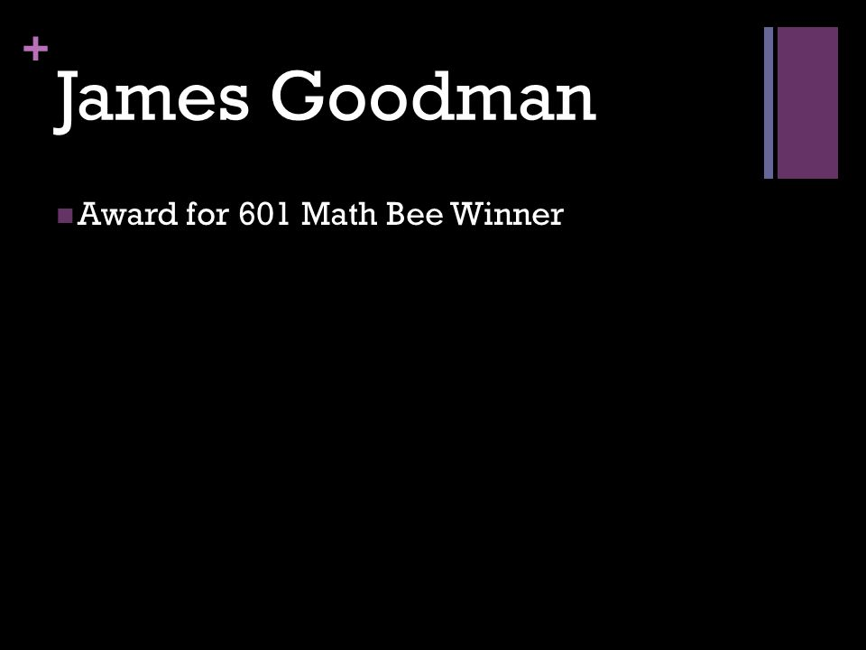 + James Goodman Award for 601 Math Bee Winner