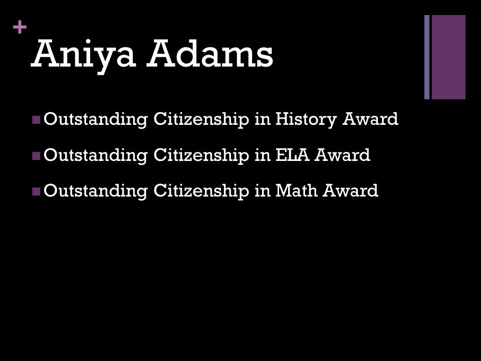 + Aniya Adams Outstanding Citizenship in History Award Outstanding Citizenship in ELA Award Outstanding Citizenship in Math Award