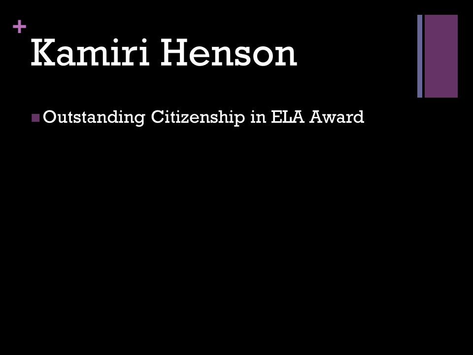 + Kamiri Henson Outstanding Citizenship in ELA Award