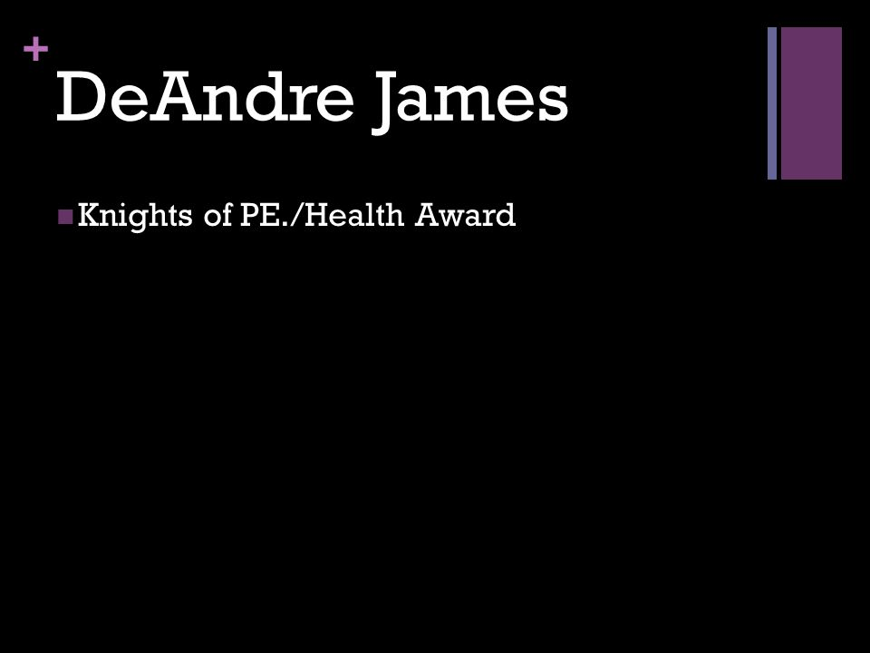 + DeAndre James Knights of PE./Health Award