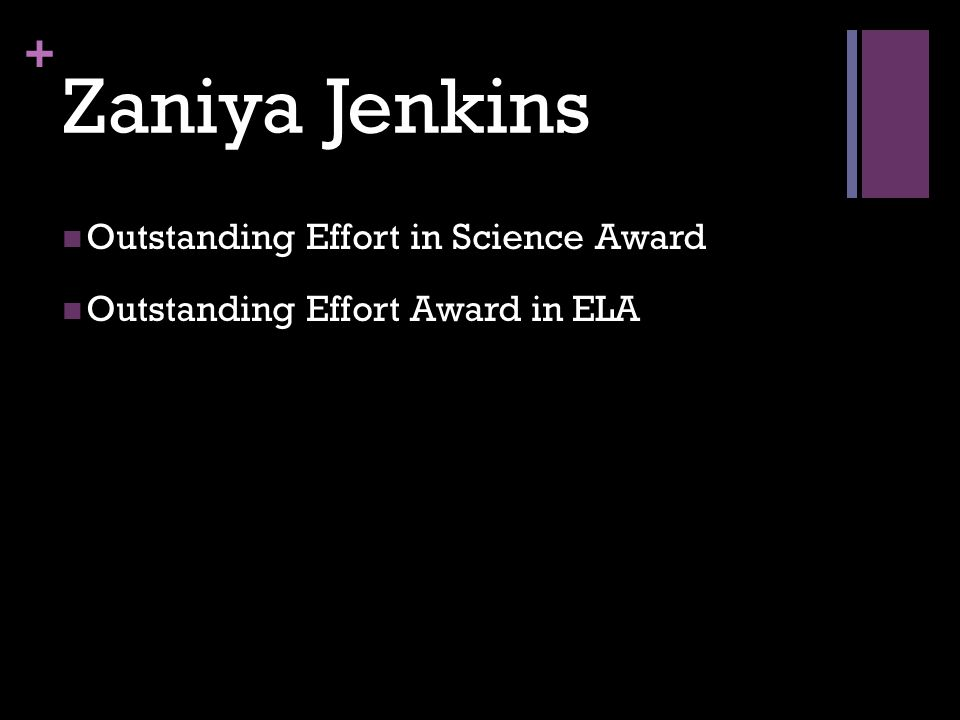+ Zaniya Jenkins Outstanding Effort in Science Award Outstanding Effort Award in ELA