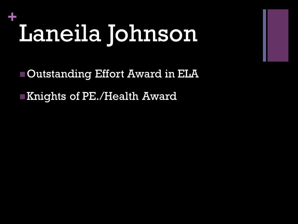+ Laneila Johnson Outstanding Effort Award in ELA Knights of PE./Health Award