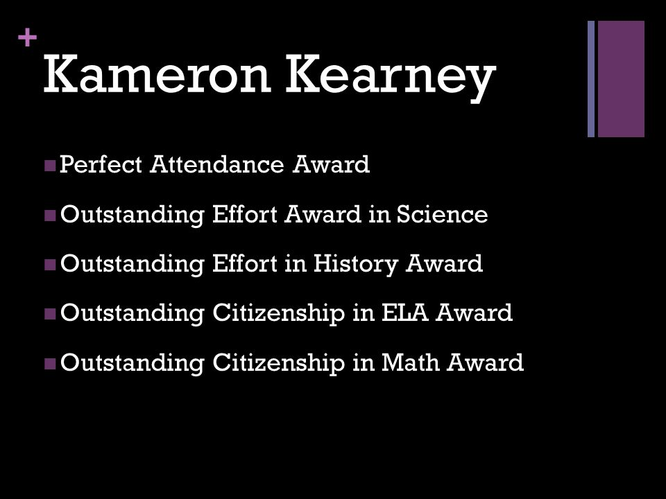 + Kameron Kearney Perfect Attendance Award Outstanding Effort Award in Science Outstanding Effort in History Award Outstanding Citizenship in ELA Awar