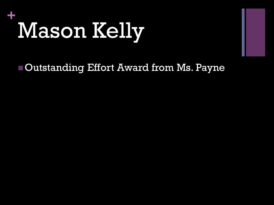 + Mason Kelly Outstanding Effort Award from Ms. Payne