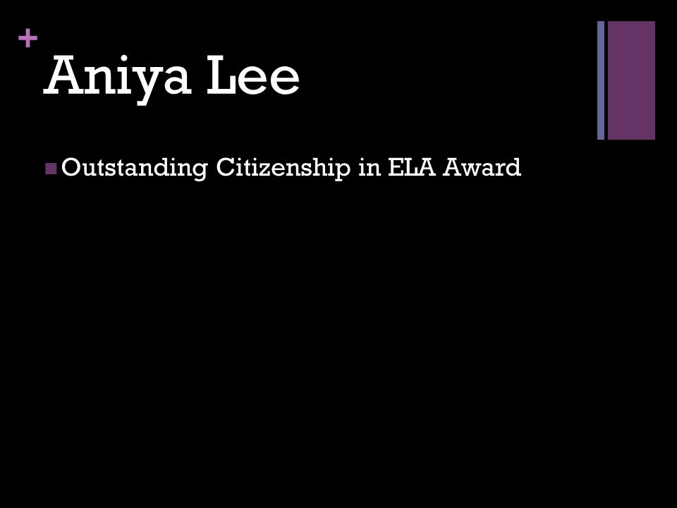 + Aniya Lee Outstanding Citizenship in ELA Award